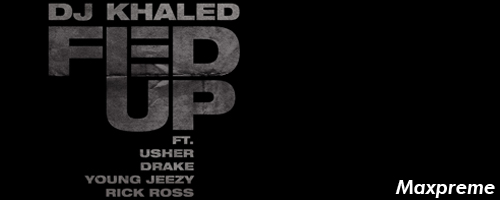 dj khlaed fed up usher drake young jeezy rick ross mxp
